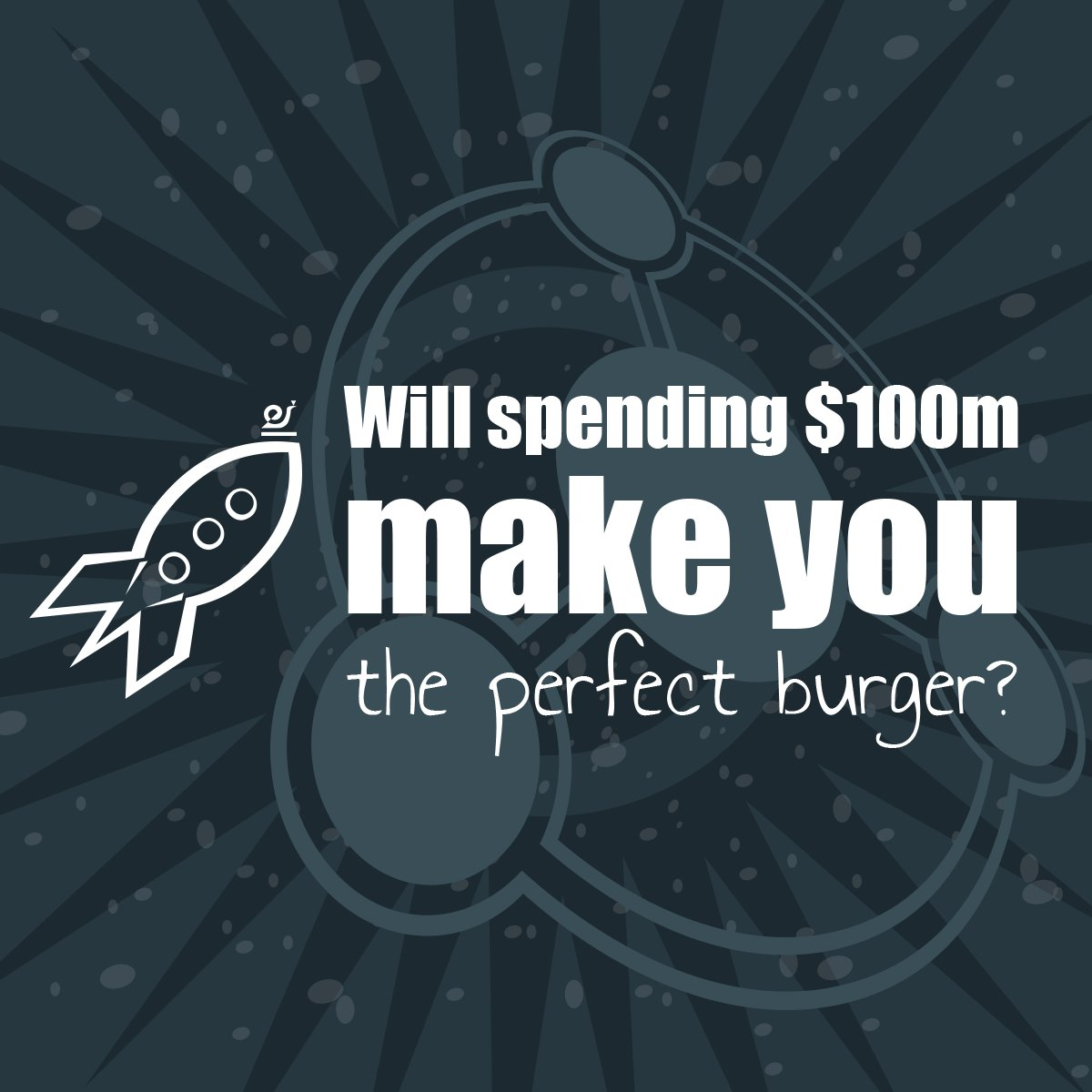 $100m to make you the perfect burger.