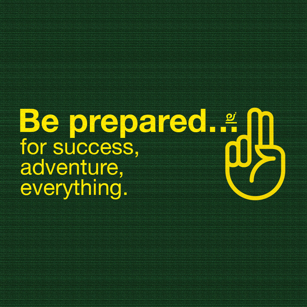 Be prepared for success, adventure and everything.