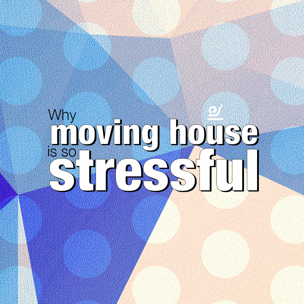 Why moving house is so stressful.