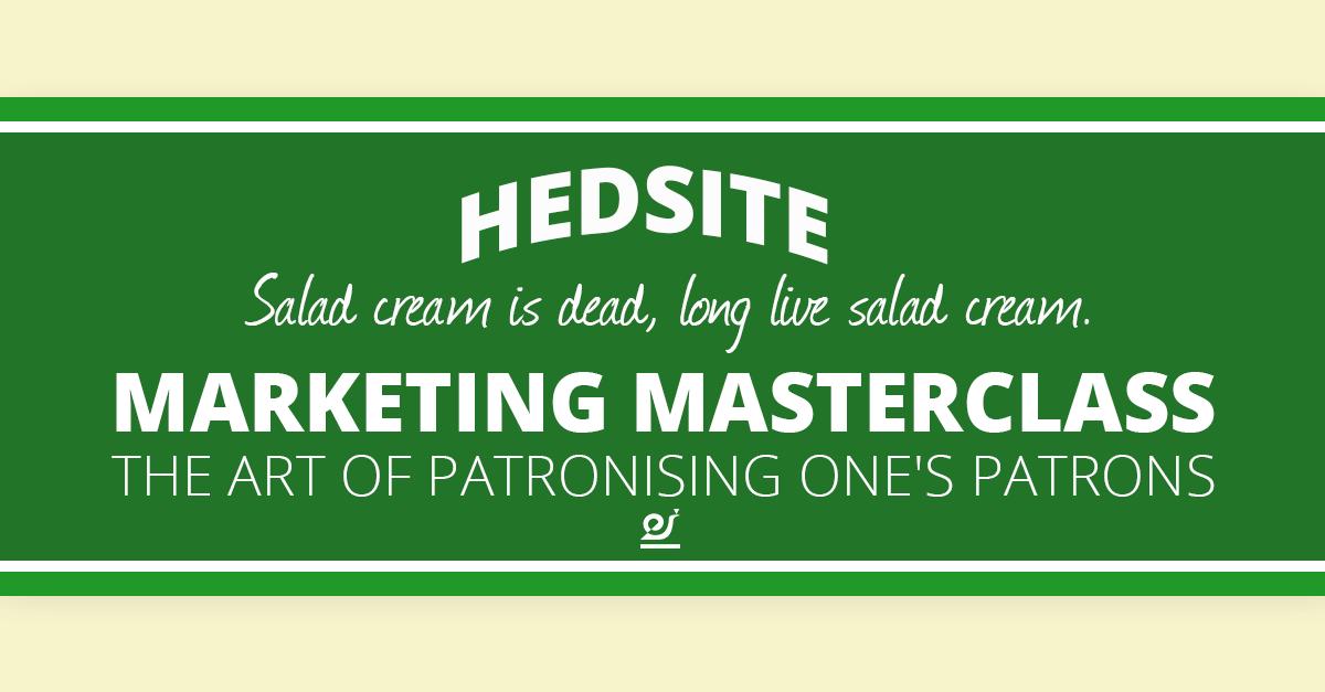Salad cream is dead, long live salad cream – Marketing masterclass – the art of patronising one's patrons.