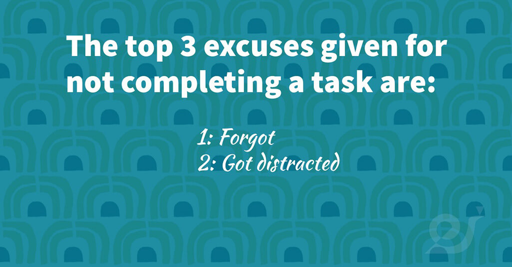 The top 3 excuses for not completing a task are